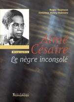 Aimé Césaire, le nègre inconsolé
